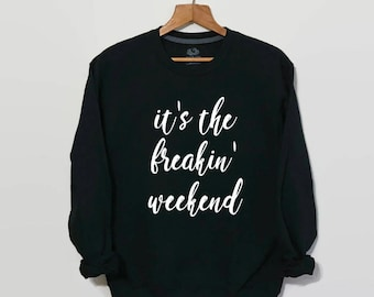It's The Freakin Weekend, 90s R and B, R Kelly, Girls Weekend, Tumblr Sweatshirt, Tumblr Clothing, Funny Shirt, 90s Grunge, 1990s Clothing