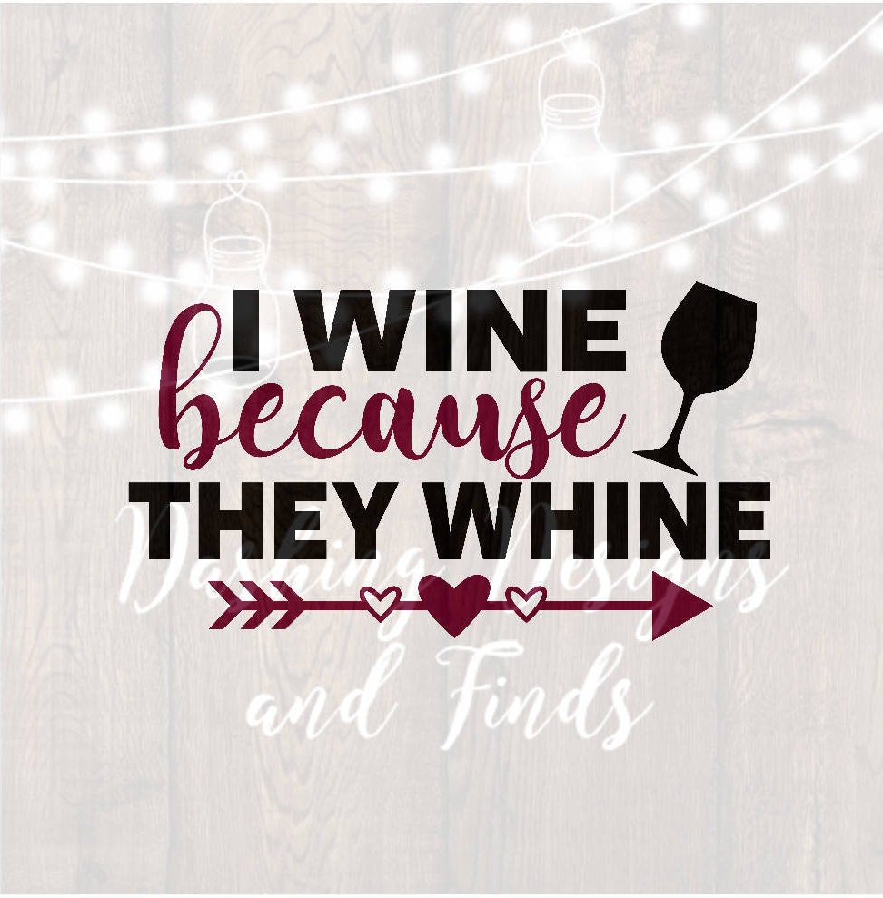 Digital Download I Wine Because They Whine Svg Wine Svg Mom