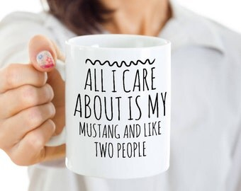 Mustang Horse Mug - Mustang Horse Gifts - All I Care About Is My Mustang And Like Two People - Ceramic Mustang Owner Coffee or Tea Cup