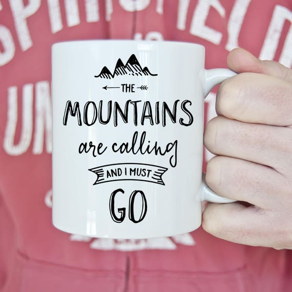 Coffee Mug The Mountains are Calling and I Must Go Coffee Mug - John Muir Quote Mug - Motivational Mug