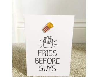 Fries Before Guys Greetings Card with Enamel pin