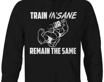 Train Insane Or Remain The Same Muscles Crossfit Workout Hooded Sweatshirt- C152