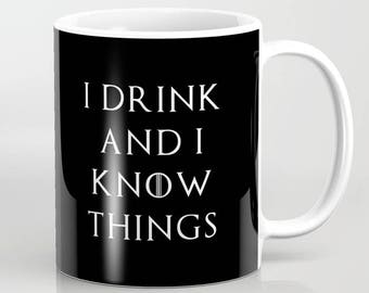 I Drink and I Know Things - 11 oz or 15 oz Ceramic Mug