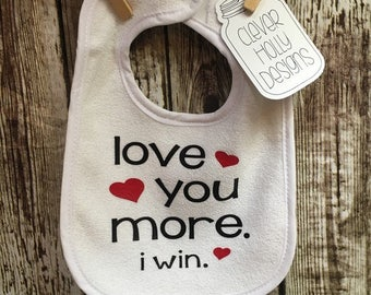 "New Baby Gift, Baby Bib ""love you more. i win"" with hearts. Shipped Free with other item in cart [baby bibs, baby gift idea, gifts under 10]"