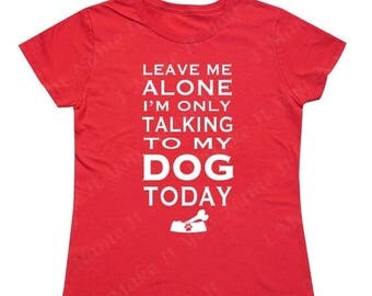 ON SALE - Leave me Alone I'm only Talking to my Dog Today - Ladies' T-shirt