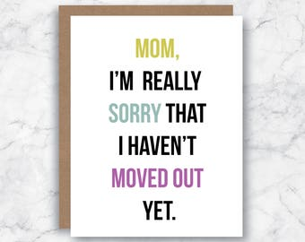 Mom Card - Funny Mother's Day Card  - Mom Birthday Card - Mom Love You Card - Just Because Card - Sorry I haven't Moved out Yet Card