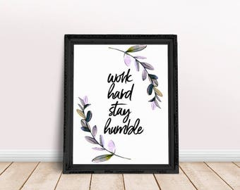 Encouragement Gift Work Hard Stay Humble Print | Happiness Quotation, Happy Quote, Immediate Download, Printable Poster, Inspiring Saying