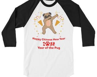 Happy Chinese New Year 2018 Year of the Pug 3/4 sleeve raglan shirt