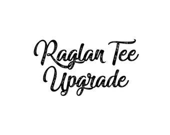 Raglan Tee Upgrade - Approval Needed
