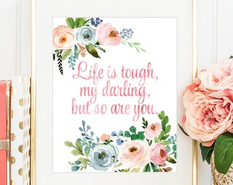 Life is Tough My Darling But So Are You, Motivational Print, Inspirational Print, Watercolor Floral, Girls Nursery Art, Typography Printable