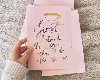 First I drink the coffee - PRINT (A5 or A4) in pink & gold