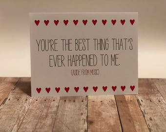 "Naughty Valentine Greeting Card ""You're the best thing to ever happen to me. (Aside from music)"
