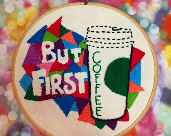 But First, Coffee Hand Embroidered Hoop Art