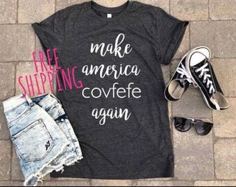 Trump shirt, covfefe shirt, make america covfefe again shirt Graphic tee, gift ideas, boyfriend tee, tshirt, gifts, unisex tee, personalized