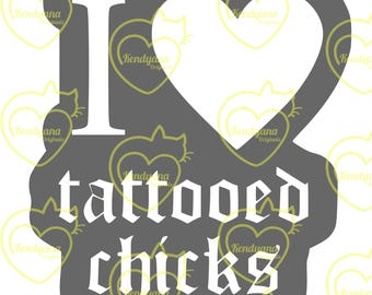 I Heart Tattooed Chicks- .svg, .dxf, .png- digital file for Cricut, Silhouette, plot cutter
