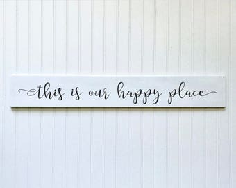 This is our happy place sign, happy place wood sign, long sign, housewarming gift, modern farmhouse decor, farmhouse style, wedding gifts