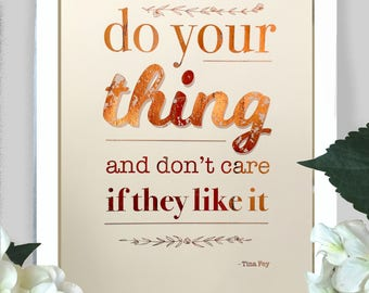 Tina Fey Slogan Gold Copper print - Do your thing and don't care if they like it
