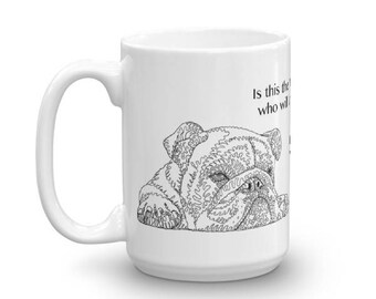Bulldog Mug: Handmade Art Doodle Drawing - Is this the MUG of someone who will love you forever? I think YES