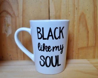 Funny Coffee Mug - Black like my Soul Coffee Mug - Coffee Lover Gift