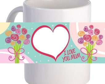 "Personalized ""I Love You Mum"" Beautiful Coffee Mug With Custom Image"