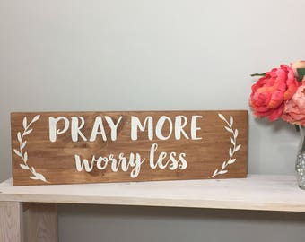Pray More Worry Less Wood Sign, Handmade Sign, Rustic Sign, Farmhouse Sign, Wood Sign, Inspirational Decor, Home Decor READY TO SHIP