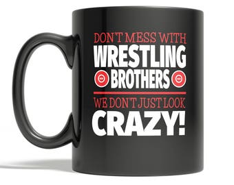 Crazy Wrestling Brother 11oz Coffee Mug - Don't Mess With Wrestling Brothers