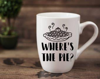Where's The Pie? - 14 oz CERAMIC MUG - girlfriend gift, thanksgiving gift, mom gift, housewarming gift, fall gift