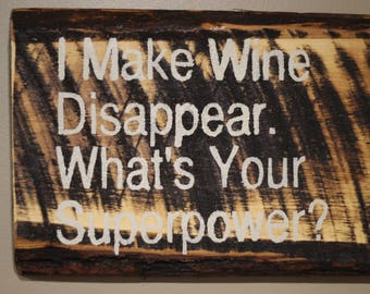 I Make Wine Disappear, What's Your Superpower? Rustic Wooden Sign