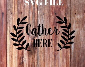 Gather here SVG File  - Cursive - Fall - Thanksgiving