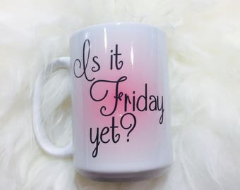 Is it Friday Yet? Funny ceramic mug