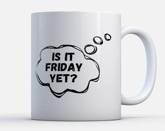 Is it friday yet,  Coffee Mug, funny mug, Funny Coffee Mug, Coffee Mug with Quote, Funny Quote Mug, Gift for Her, Gift for Him, Christmas