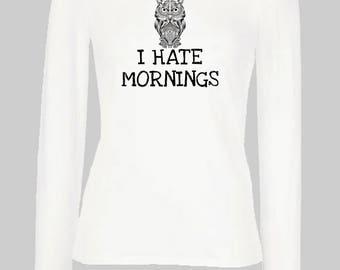 I Hate Mornings long sleeves Woman New T-shirt Slogan Clothing Funny Attitude Sassy Chic Tee Teen Fashion Motivation Nap Queen Sleep Owl