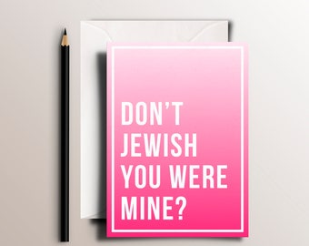 "Don't Jewish You Were Mine? - Fun Funny Tu B'Av Greeting Card for ""Jewish Valentine's Day"""