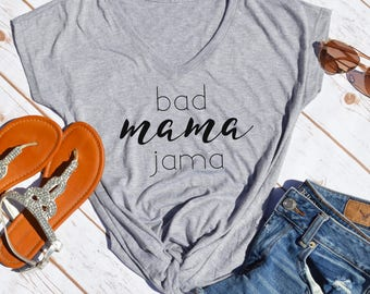 Bad Mama Jama shirt- funny mom shirt- Mom Life Tshirt- Funny Mom Shirts- Shirts for Moms- gifts for new moms
