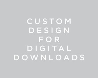 Custom Design for Digital Downloads