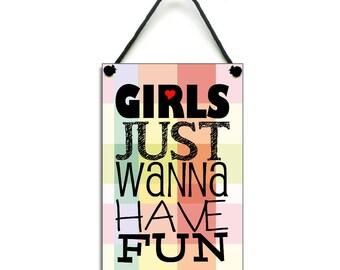 "Birthday Gift ""Girls Just Wanna Have Fun"" Handmade Home Sign 512"
