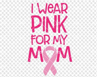 I wear pink for my mom SVG, Breast cancer awareness SVG, Digital cut file, mom svg, think pink svg