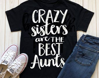 Crazy sisters make the best aunts svg, aunt svg, sister svg, dxf, png, eps, cousin svg, auntie svg, digital download, shortsandlemons, aunt