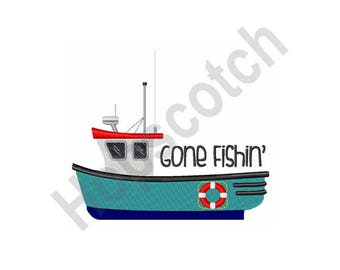 Gone Fishin - Machine Embroidery Design - 5 X 7 Hoop, Fishing Boat, Trawler, Fisherman, Occupation