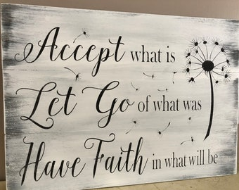 Accept what is Let Go of what was Have  Faith in what will be sign, pallet sign, wood sign, home decor, inspirational decor, accept what is