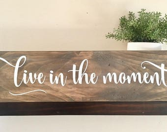 wood sign, inspirational quote, live in the moment, popular wood sayings, inspirational wall art, inspirational gift, rustic wood sign