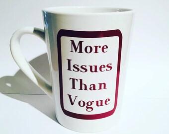 More issues than vogue, more issues than vogue coffee mug, custom coffee mug