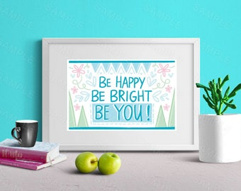 Be Happy, Be Bright, Be You, Inspirational Quote,Art Print, Instant Download, Wall Decor, Printable Quote, 8 x 10,