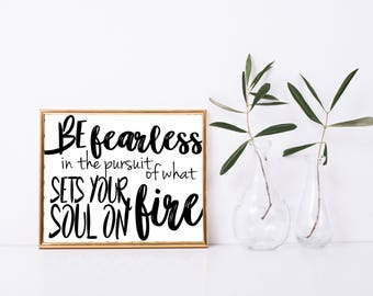 Be Fearless in the Pursuit of What Sets Your Soul on Fire, Printable Quote, Digital Wall Art, Digital Art, Printable art, framed quote