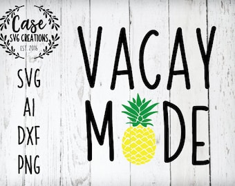 Vacay Mode SVG Cutting File, Ai, Dxf and Printable PNG Files | Instant Download | Cricut and Silhouette | Vacation | Pineapple | Beach