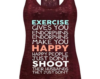 Women's Exercise Gives You Endorphins Burnout Tank Top