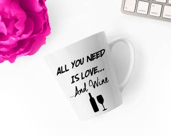 All You Need is Love and Wine- 100% White Ceramic Mug - Latte Mug - Printed Mug - Coffee Lover - Funny Mug