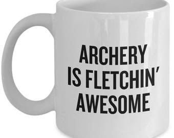 Funny Archery Mug - Archer Gift Idea - Archery Is Fletchin' Awesome
