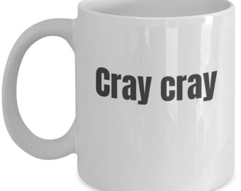 "Mens/Womens Funny Ceramic Coffee Mug, ""Cray cray"""
