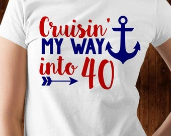 Cruisin' My Way Into 40 - 40th Birthday - Ladies Birthday - Unisex Birthday - Fortieth Birthday Shirt